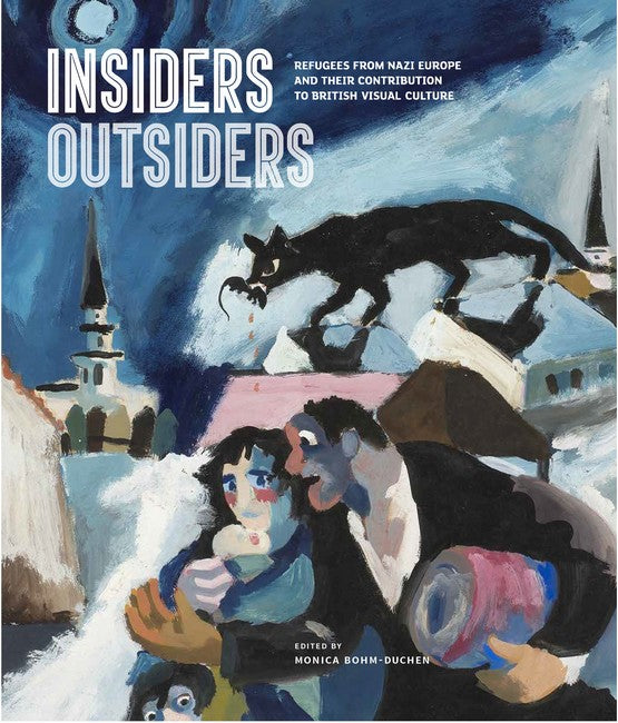 Insiders/Outsiders: Refugees from Nazi Europe and their Contribution to British Visual Culture