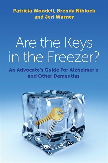 Are the Keys in the Freezer?: An Advocate's Guide for Alzheimer's and Ot