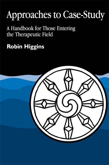 Approaches to Case Study:: Handbook for Those Entering the Therapeutic Field.