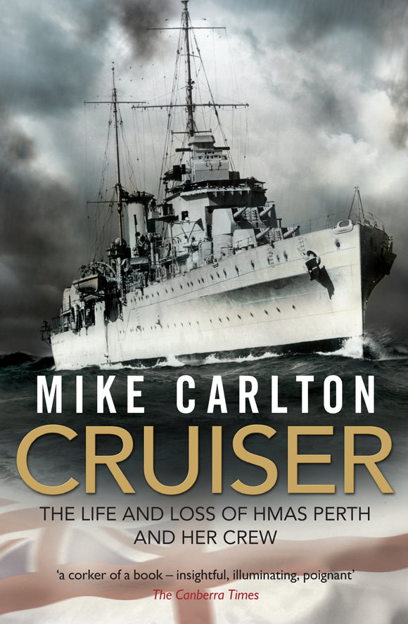 Cruiser : The Life And Loss Of HMAS Perth And Her Crew