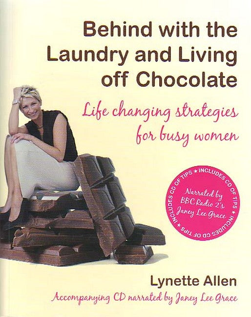 Behind with the Laundry and Living Off Chocolate: Life Changing Strategies for Busy Women (Incl CD)