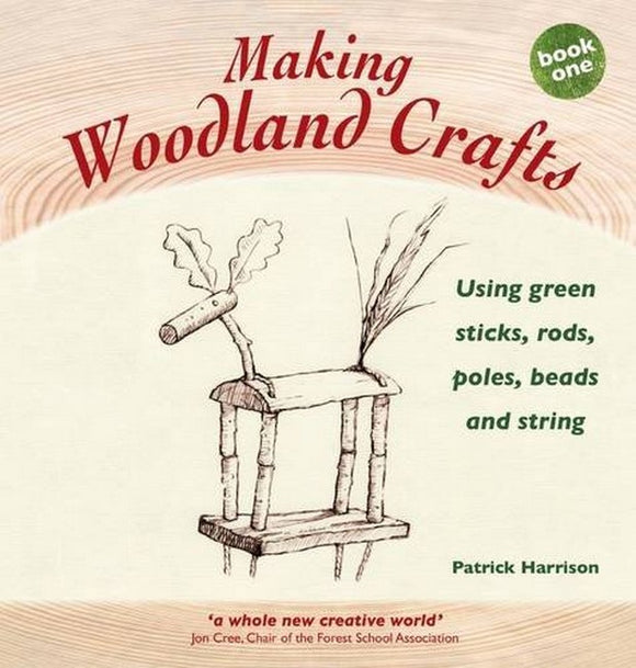 Making Woodland Crafts: Using Green Sticks, Rods, Poles, Beads and String (Updated Edn)