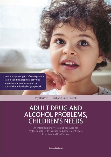 Adult Drug and Alcohol Problems, Children's Needs: An Interdisciplinary Training Resource for Professionals - with Practice and Assessment Tools, Exercises and Pro Formas 2ed