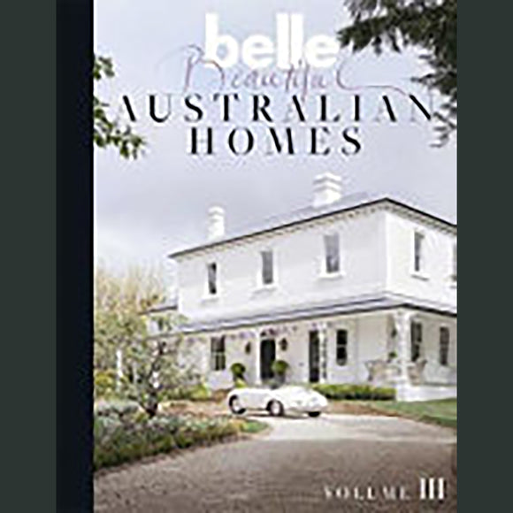 Belle Beautiful Australian Homes Volume 3