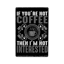 "Load image into Gallery viewer, ""If You're Not  Coffee, I'm Not Interested"" Vintage Tin Poster Sign - Burnt Spaces"