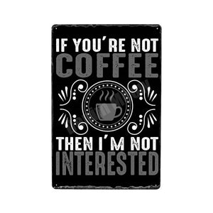 """If You're Not  Coffee, I'm Not Interested"" Vintage Tin Poster Sign - Burnt Spaces"