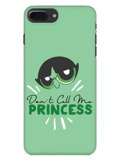 Don't Call Me Princess Mobile Cover for iPhone 8 Plus