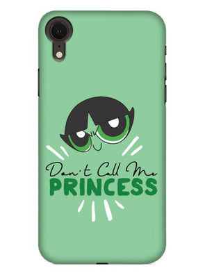 Don't Call Me Princess Mobile Cover for iPhone XR