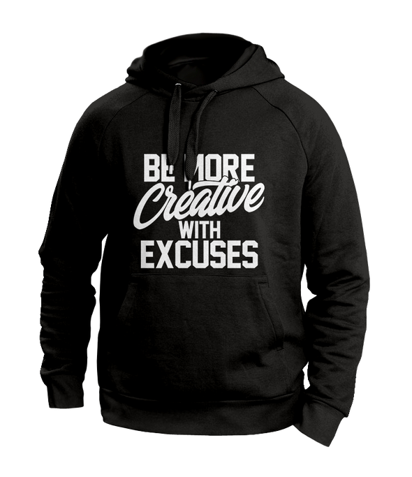 be more creative with Excuses black Hoodies