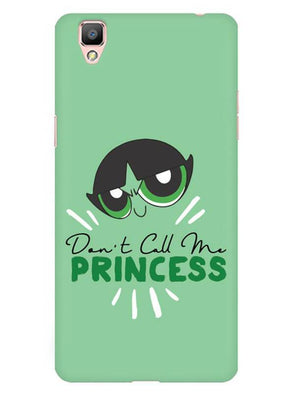 Don't Call Me Princess Mobile Cover for Oppo F1 Plus