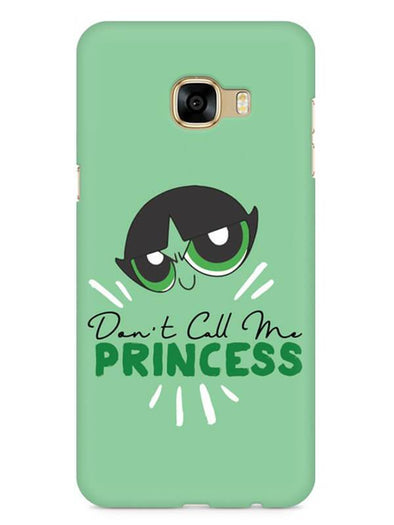 Don't Call Me Princess Mobile Cover for Galaxy C7 Pro