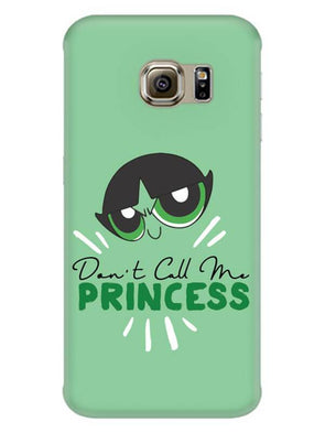 Don't Call Me Princess Mobile Cover for Galaxy S6 Edge