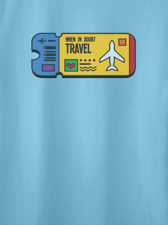 When in Doubt Travel Blue T-Shirts