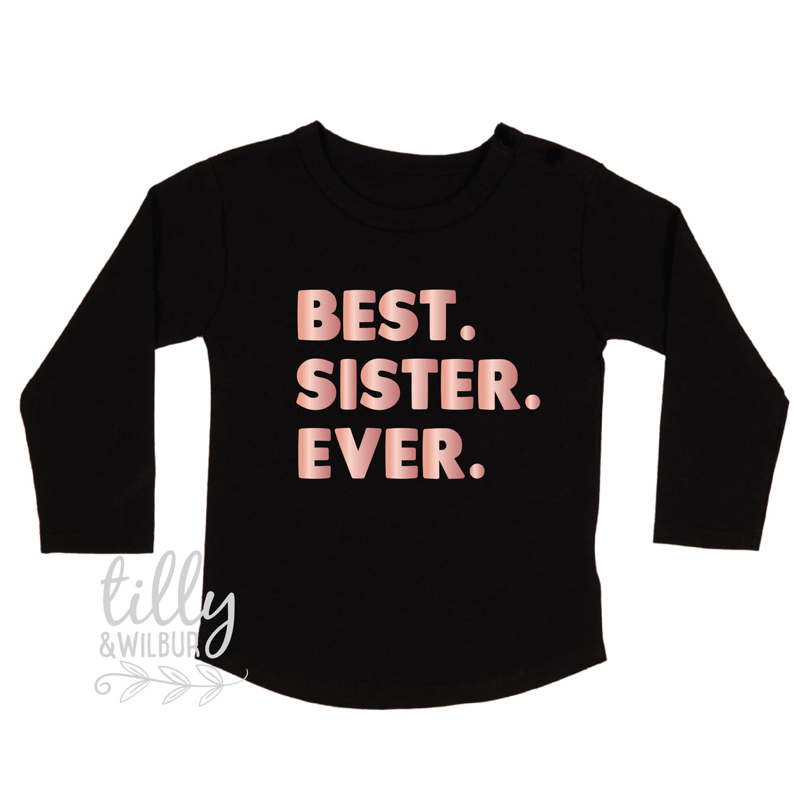 Best. Sister. Ever. Long Sleeve T-Shirt