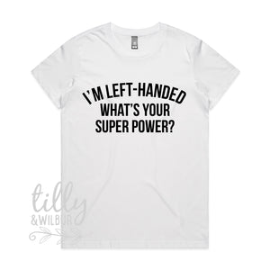 I'm Left-Handed What's Your Super Power? Women's T-Shirt