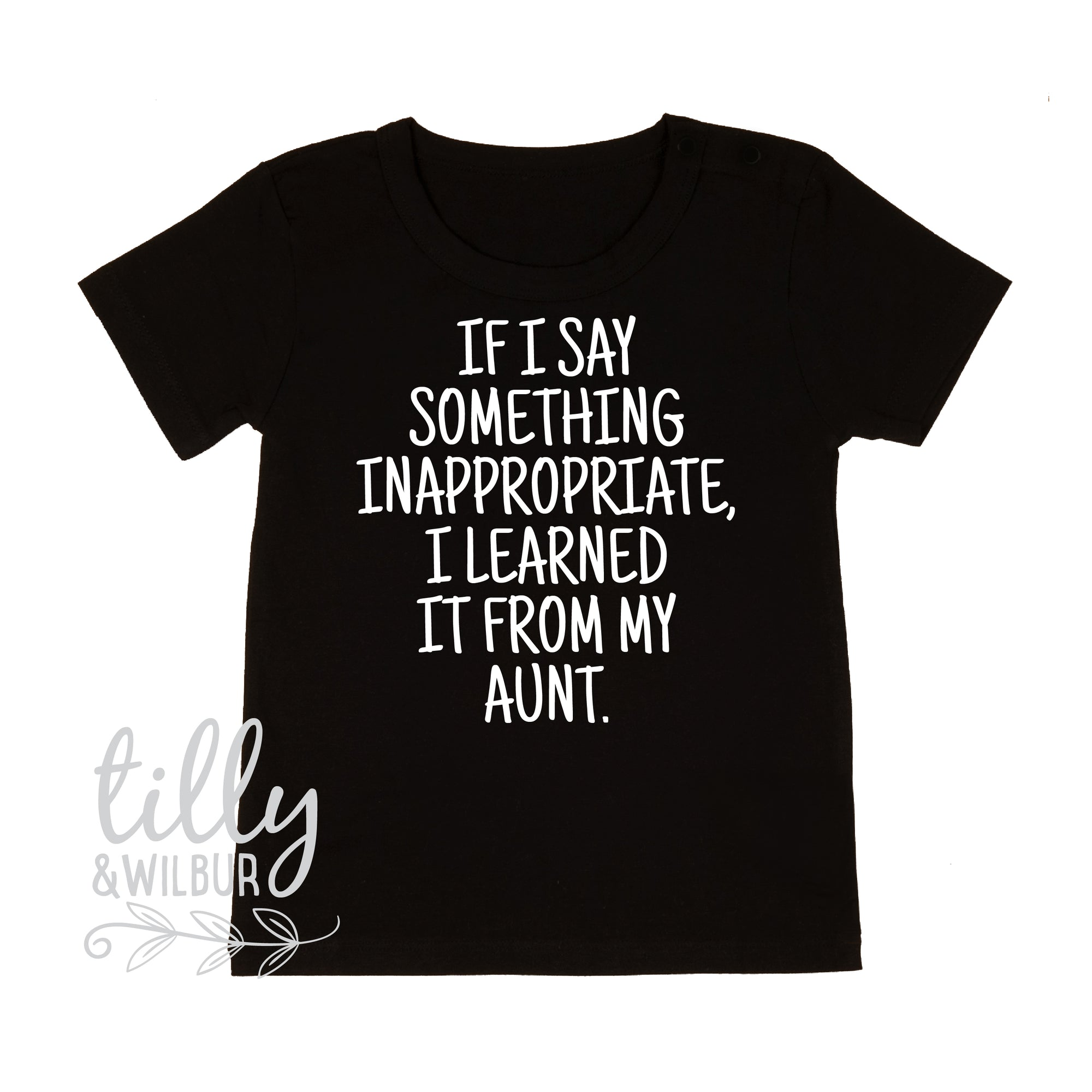 If I Say Something Inappropriate, I Learned It From My Aunt Kids Tee