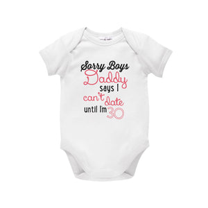 Sorry Boys Daddy Says I Can't Date Until I'm 30, Funny Bodysuit For Baby Girls, Daddy's Little Girl, Daddy's Girl, Baby Shower Gift, U-W-BS