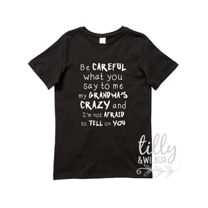 Funny Grandma Shirt, Be Careful What You Say To Me My Grandma's Crazy And I'm not Afraid To Tell On You, Funny Grandparent T-Shirt, Grandson