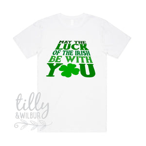 May The Luck Of The Irish Be With You Mens T-Shirt, St Patrick's Day Shirt, Happy St Paddy's Day, Ireland, Celtic, St Patrick, Paddy Shirt