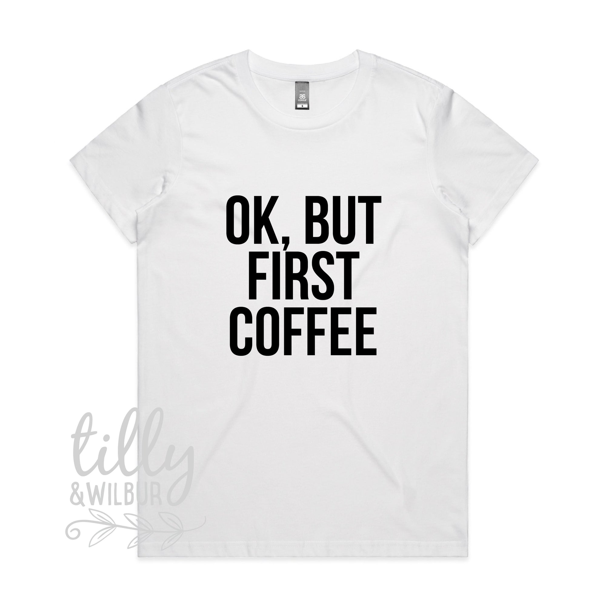 OK But First Coffee Women's T-Shirt, But First Coffee Funny Tee, Mum Shirt, Mother's Day Gift, Coffee Lover, Caffeine Addict, OK But First