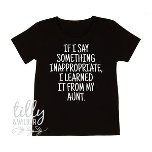 If I Say Something Inappropriate, I Learned It From My Aunt Unisex Kids T-Shirt, Nephew Gift, Niece Gift, BAE, Best Auntie Ever, Aunty Gift