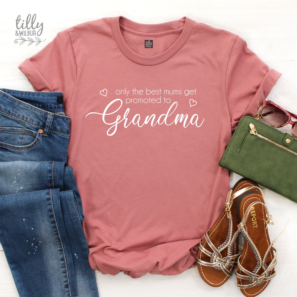 Only The Best Mums Get Promoted To Grandma T-Shirt, Grandmother T-Shirt, Grandchild Gift, Gran Gift, Grandparents T-Shirt, Promoted To Gran
