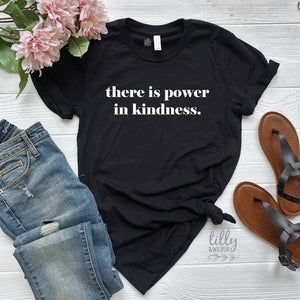 There Is Power In Kindness Women's T-Shirt, Be Kind T-Shirt, Be Kind Shirt, Kindness Matters, Inspirational, Kindness Clothing, Kind Is Cool