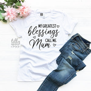 My Greatest Blessings Call Me Mum Women's T-Shirt, Blessings T-Shirt, Mum T-Shirt, Mum Gift, Mother's Day Gift, Blessed Mum, Blessed Mother
