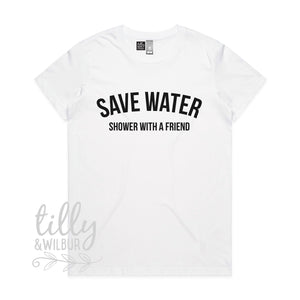 Save Water Shower With A Friend Women's Tee