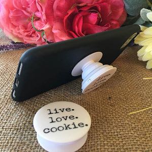 "Live. Love. Cookies. ""Get A Grip"" Phone Stand"