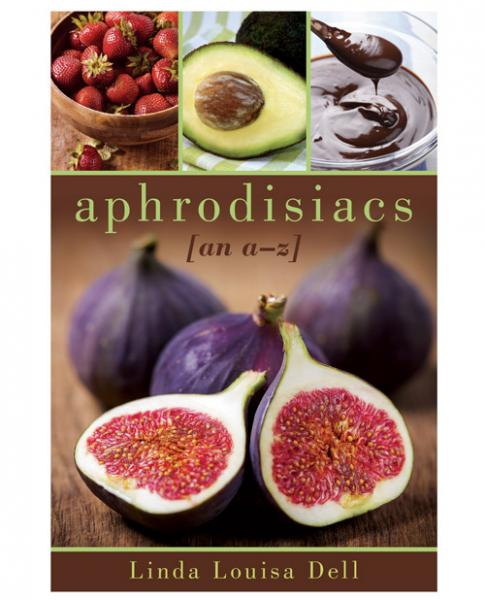 Aphrodisiacs An A to Z Guide by Linda Louisa Dell