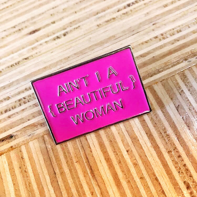 Ain't I A Beautiful Woman Enamel Pin