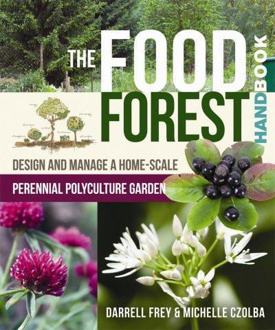 The Food Forest Handbook by Darrell Frey and Michelle Czolba