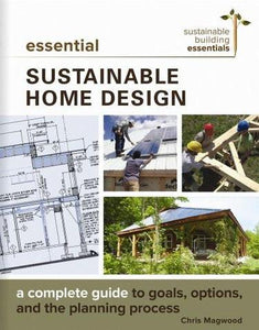 Essential Sustainable Home Design by Chris Magwood