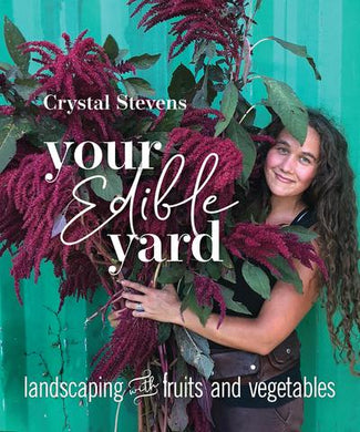 Your Edible Yard by Crystal Stevens