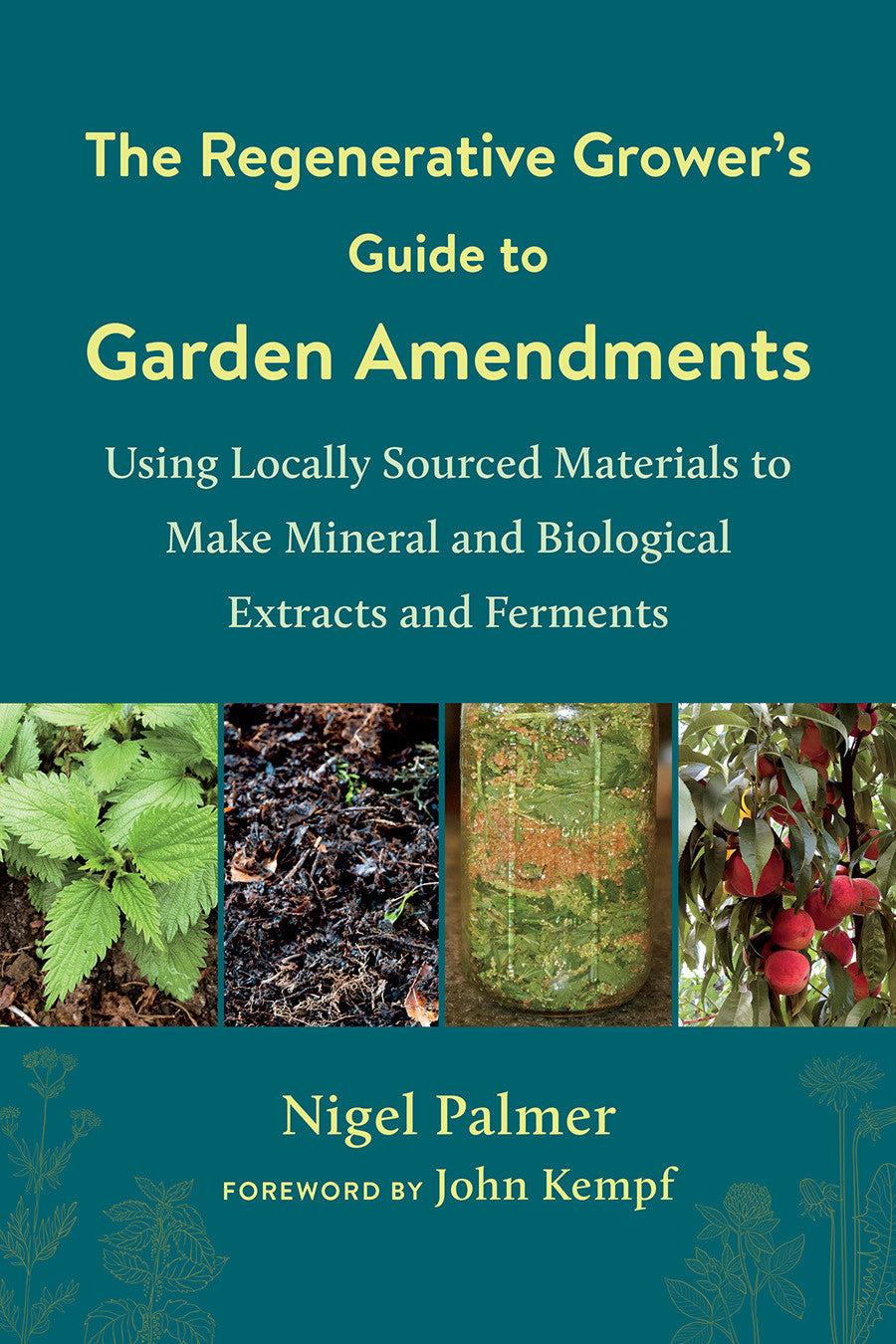 The Regenerative Grower's Guide to Garden Amendments by Nigel Palmer