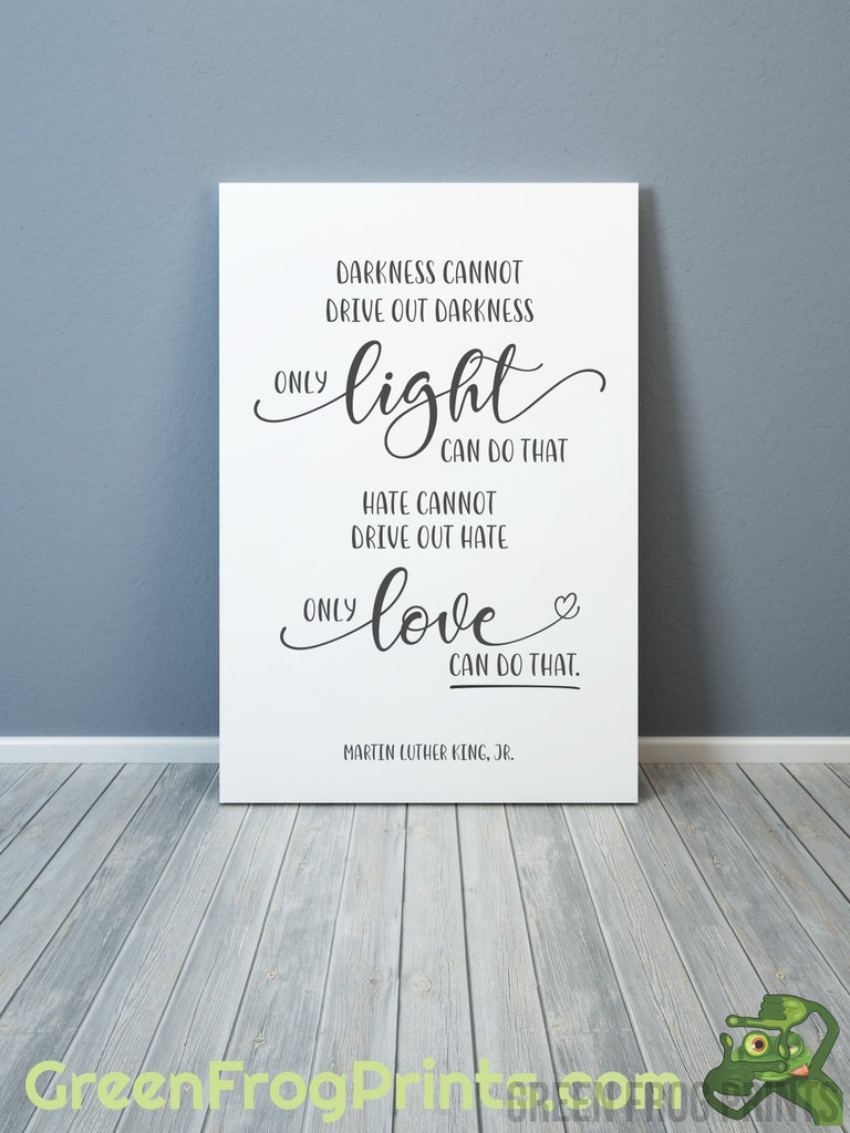 Darkness & Light Hate & Love Quote | Inspirational Martin Luther King Jr. Poster Art Print | MLK Printed Artwork