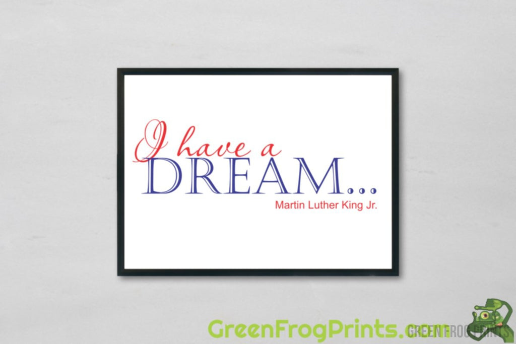 I have a Dream MLK Day Artwork  | Inspirational Martin Luther King Jr. Design Art Print