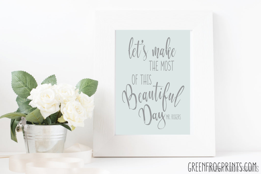 Let's Make The Most Of This Beautiful Day -Mr. Rogers | Poster Print Picture Gift Idea