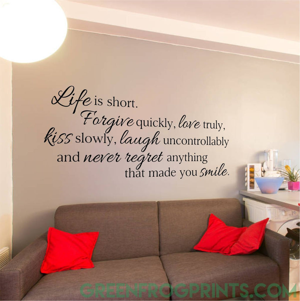 Life is short... Forgive Laugh Love | Self Adhesive Vinyl Decal Art