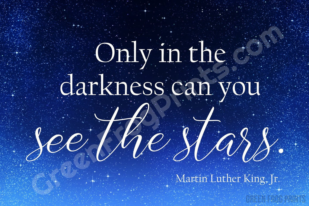 Only In The Darkness Can You See The Stars | Martin Luther King Jr. Quote Poster Art Print | MLK Printed Artwork