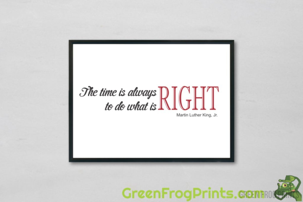 The Time Is Always Right To Do What Is Right | Inspirational Martin Luther King Jr. Poster Art Print | MLK Printed Artwork