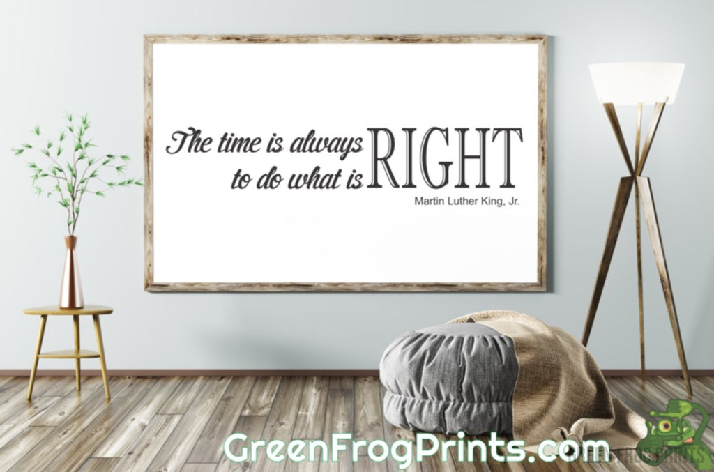 The Time Is Always Right To Do What Is Right | Inspirational Martin Luther King Jr. Poster Art Print