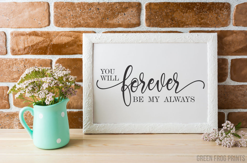 You Will Forever Be My Always | Romantic Art Poster Gift