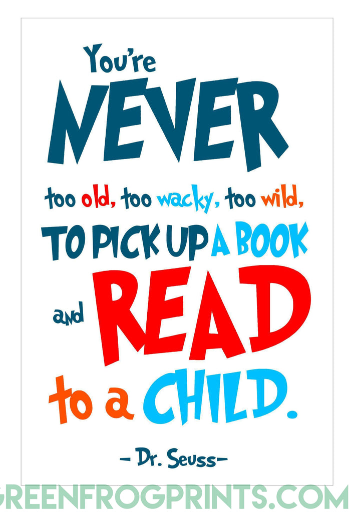 You're Never Too Old, Pick Up A Book & Read To A Child | Dr. Seuss Classroom & Library Art