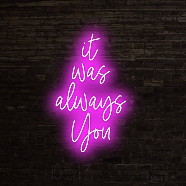 It Was Always You Neon Sign