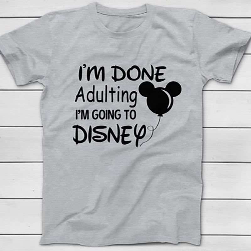 I'm Done Adulting I'm Going To Disney Shirt