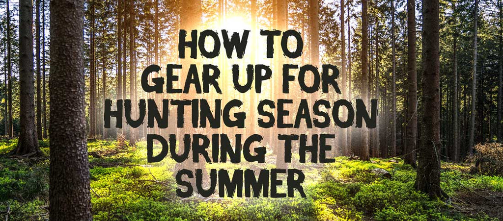 How To: Gear Up For Hunting Season This Summer