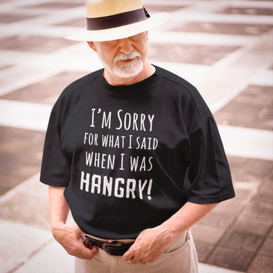I'm Sorry for What I Said When I Was HANGRY! T-Shirt