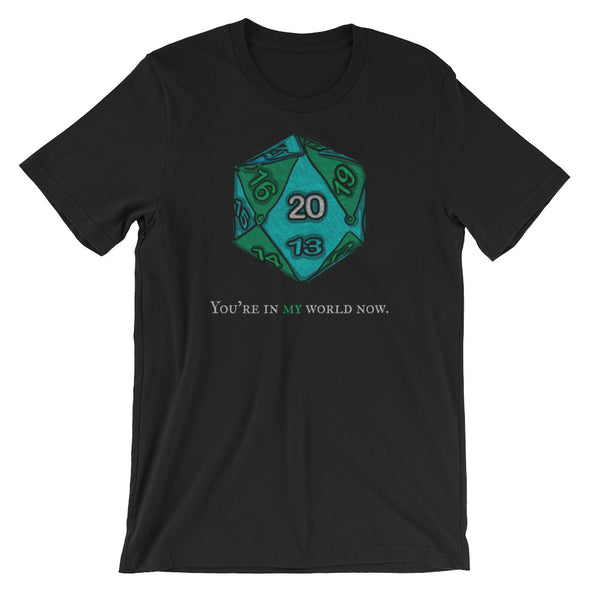 You're In MY World Now d20 RPG T-Shirt